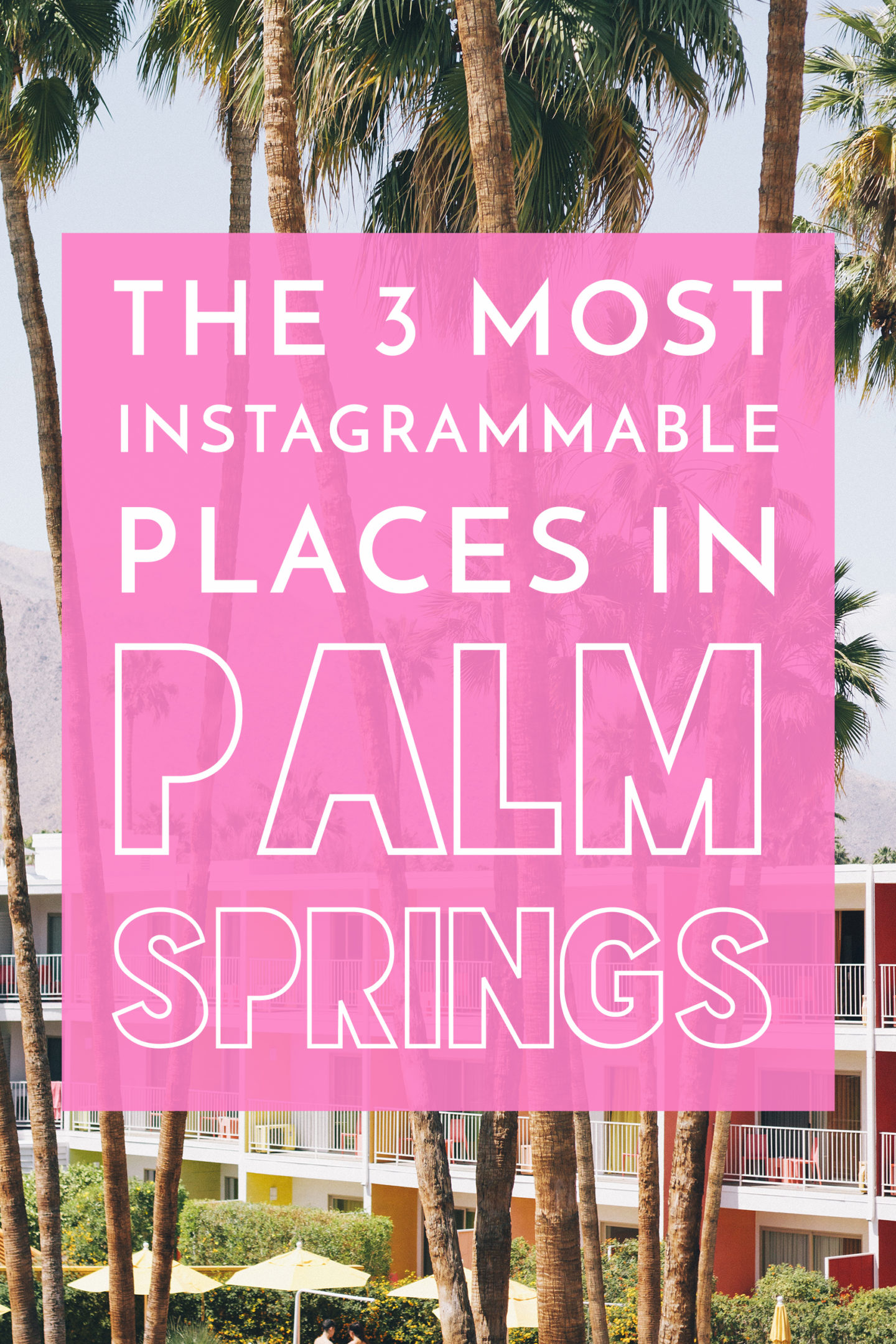 The 3 Most Instagrammable Places in Palm Springs